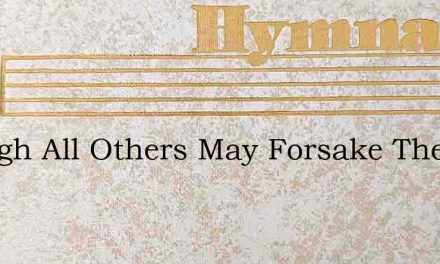Though All Others May Forsake Theres One – Hymn Lyrics