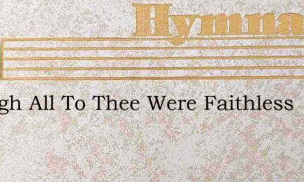 Though All To Thee Were Faithless – Hymn Lyrics