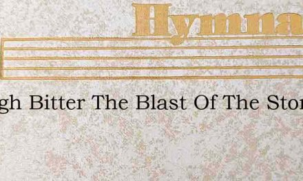 Though Bitter The Blast Of The Storm May – Hymn Lyrics