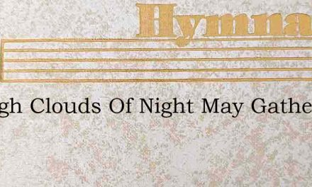 Though Clouds Of Night May Gather – Hymn Lyrics