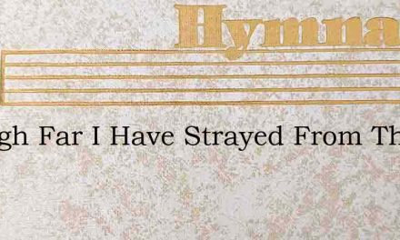 Though Far I Have Strayed From The Fold – Hymn Lyrics