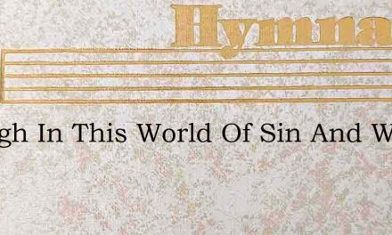 Though In This World Of Sin And Woe – Hymn Lyrics