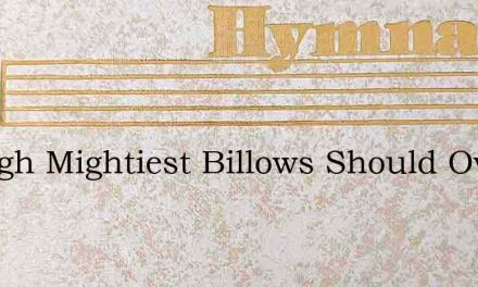 Though Mightiest Billows Should Over Me – Hymn Lyrics