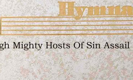 Though Mighty Hosts Of Sin Assail – Hymn Lyrics