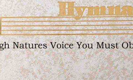 Though Natures Voice You Must Obey – Hymn Lyrics