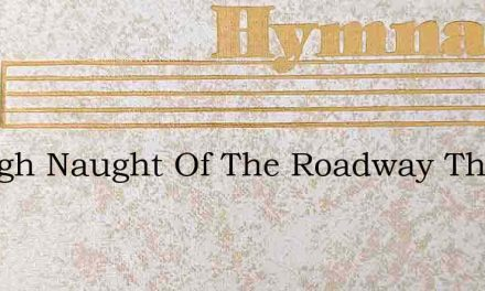 Though Naught Of The Roadway That Lieth – Hymn Lyrics