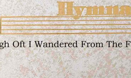Though Oft I Wandered From The Fold Of G – Hymn Lyrics