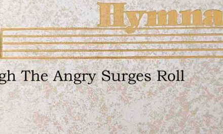 Though The Angry Surges Roll – Hymn Lyrics