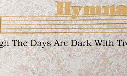 Though The Days Are Dark With Trouble – Hymn Lyrics