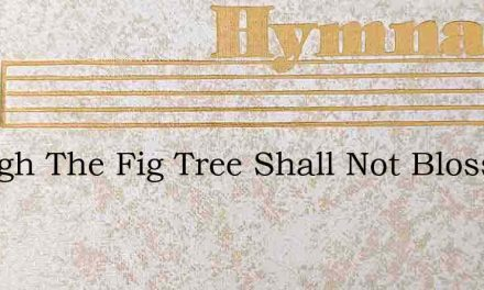 Though The Fig Tree Shall Not Blossom – Hymn Lyrics