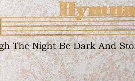 Though The Night Be Dark And Stormy – Hymn Lyrics