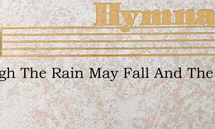 Though The Rain May Fall And The Wind Be – Hymn Lyrics
