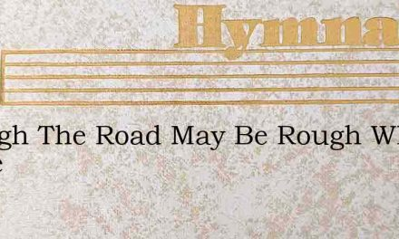 Though The Road May Be Rough Where He Le – Hymn Lyrics