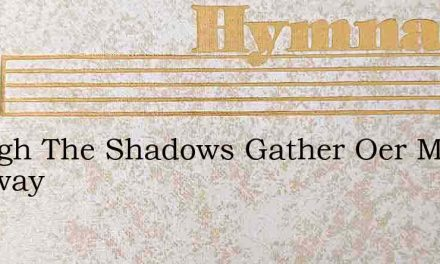 Though The Shadows Gather Oer My Pathway – Hymn Lyrics