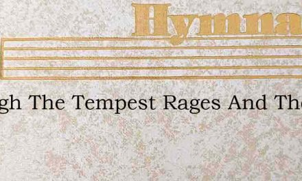 Though The Tempest Rages And The Day Is – Hymn Lyrics