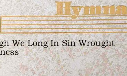 Though We Long In Sin Wrought Blindness – Hymn Lyrics