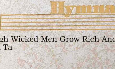 Though Wicked Men Grow Rich And Great Ta – Hymn Lyrics