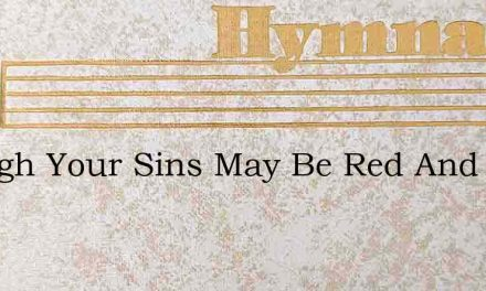 Though Your Sins May Be Red And Like Sca – Hymn Lyrics