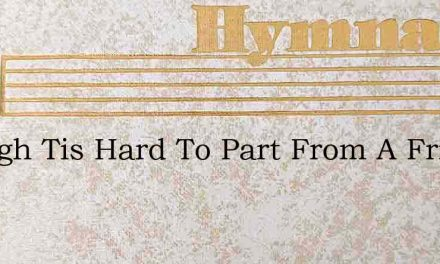 Though Tis Hard To Part From A Friend Th – Hymn Lyrics