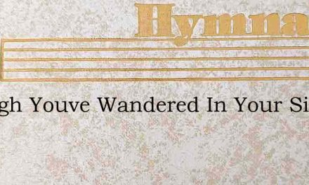 Though Youve Wandered In Your Sins – Hymn Lyrics
