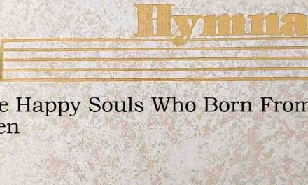 Thrice Happy Souls Who Born From Heaven – Hymn Lyrics