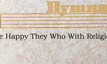 Thrice Happy They Who With Religious Awe – Hymn Lyrics