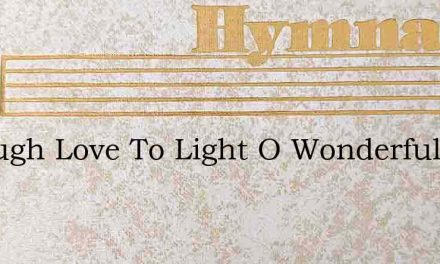 Through Love To Light O Wonderful The Wa – Hymn Lyrics