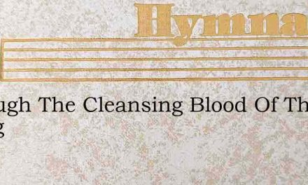 Through The Cleansing Blood Of The Dying – Hymn Lyrics