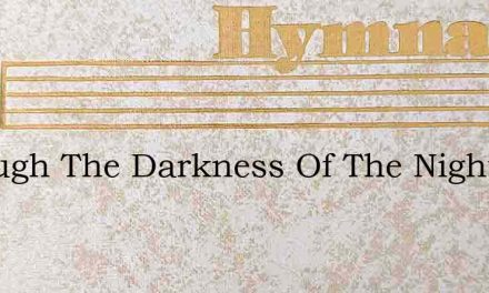 Through The Darkness Of The Night And – Hymn Lyrics