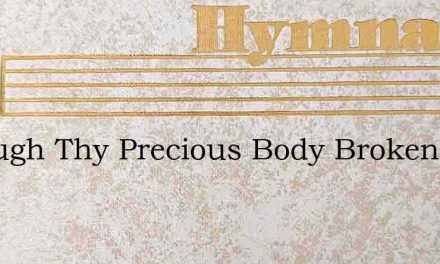 Through Thy Precious Body Broken – Hymn Lyrics
