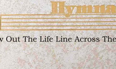 Throw Out The Life Line Across The Dark – Hymn Lyrics
