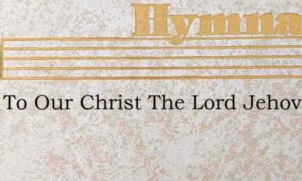 Thus To Our Christ The Lord Jehovah Said – Hymn Lyrics