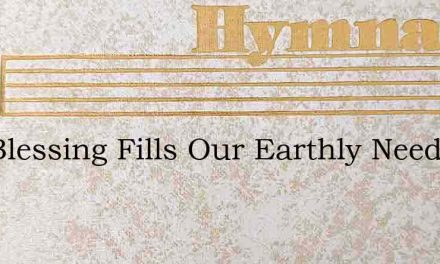 Thy Blessing Fills Our Earthly Need – Hymn Lyrics