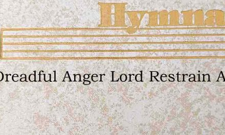 Thy Dreadful Anger Lord Restrain And Spa – Hymn Lyrics