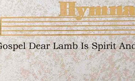 Thy Gospel Dear Lamb Is Spirit And Life – Hymn Lyrics