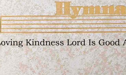 Thy Loving Kindness Lord Is Good And Fre – Hymn Lyrics