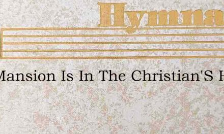 Thy Mansion Is In The Christian'S Heart – Hymn Lyrics