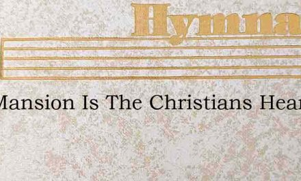 Thy Mansion Is The Christians Heart – Hymn Lyrics
