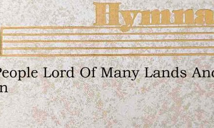 Thy People Lord Of Many Lands And Nation – Hymn Lyrics