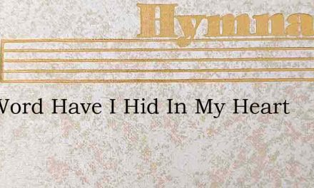 Thy Word Have I Hid In My Heart – Hymn Lyrics