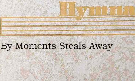 Time By Moments Steals Away – Hymn Lyrics