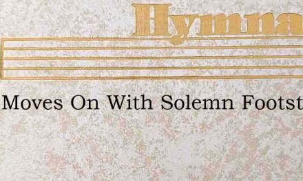 Time Moves On With Solemn Footsteps – Hymn Lyrics