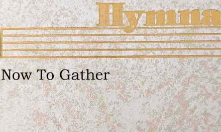 Time Now To Gather – Hymn Lyrics