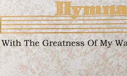 Tired With The Greatness Of My Way – Hymn Lyrics