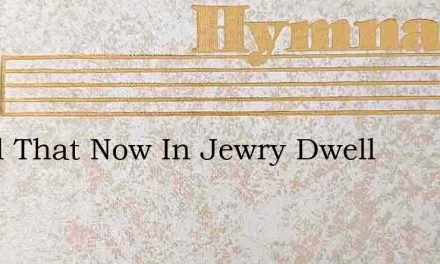 To All That Now In Jewry Dwell – Hymn Lyrics