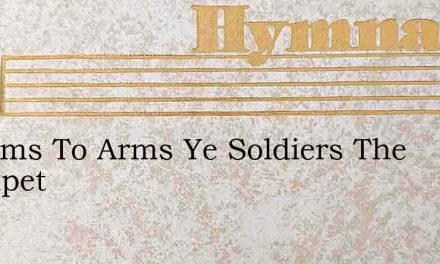 To Arms To Arms Ye Soldiers The Trumpet – Hymn Lyrics
