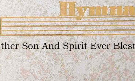 To Father Son And Spirit Ever Blest – Hymn Lyrics