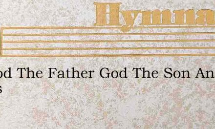 To God The Father God The Son And Watts – Hymn Lyrics