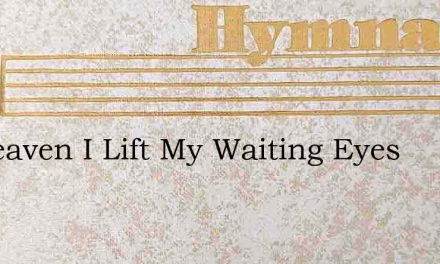 To Heaven I Lift My Waiting Eyes – Hymn Lyrics