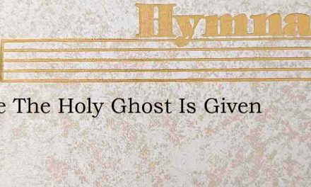To Me The Holy Ghost Is Given – Hymn Lyrics